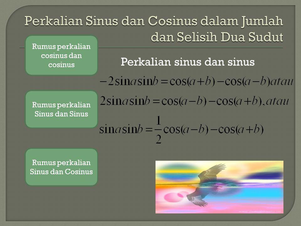 Rumus perkalian kosinus dan kosinus Rumus perkalian cosinus dan cosinus Rumus perkalian Sinus dan Sinus Rumus perkalian Sinus dan Cosinus