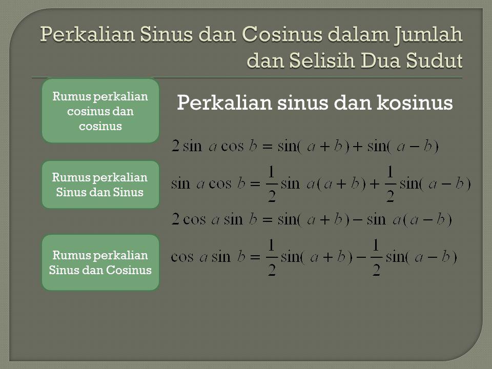 Perkalian sinus dan sinus Rumus perkalian cosinus dan cosinus Rumus perkalian Sinus dan Sinus Rumus perkalian Sinus dan Cosinus