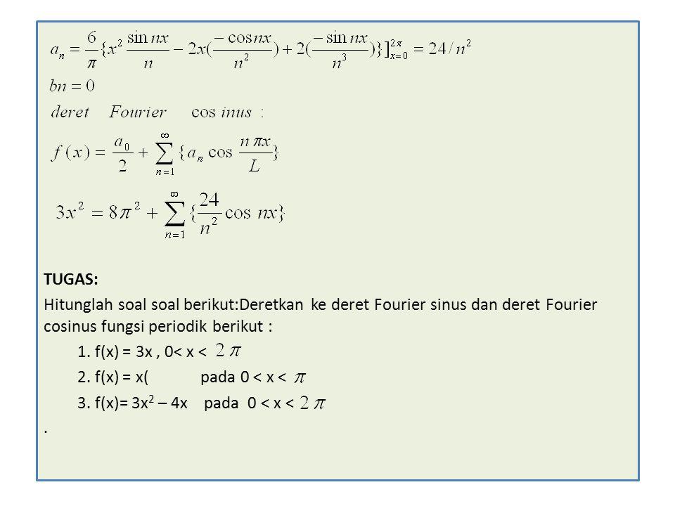 TUGAS: Hitunglah soal soal berikut:Deretkan ke deret Fourier sinus dan deret Fourier cosinus fungsi periodik berikut : 1.