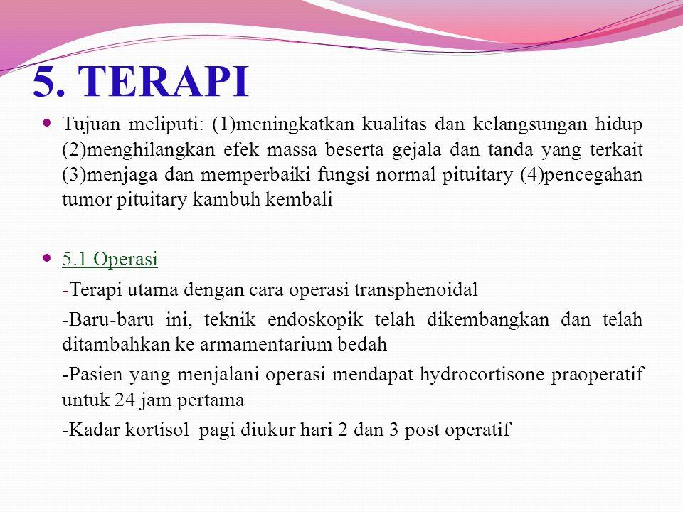 5. TERAPI Tujuan meliputi: (1)meningkatkan kualitas dan kelangsungan hidup (2)menghilangkan efek massa beserta gejala dan tanda yang terkait (3)menjag