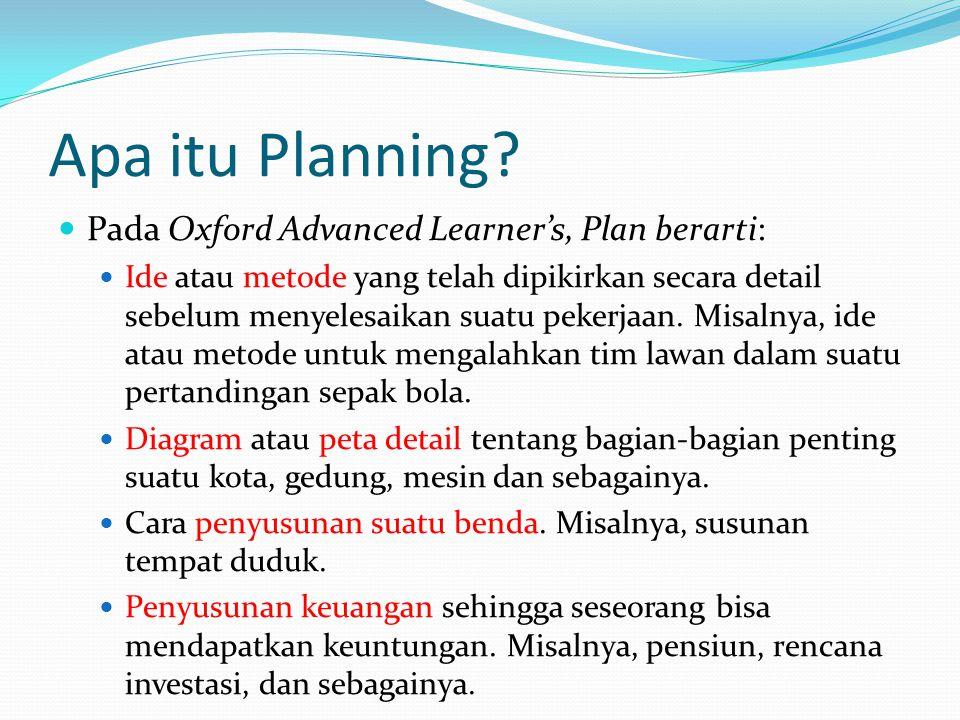 Apa itu Planning? Pada Oxford Advanced Learner's, Plan berarti: Ide atau metode yang telah dipikirkan secara detail sebelum menyelesaikan suatu pekerj
