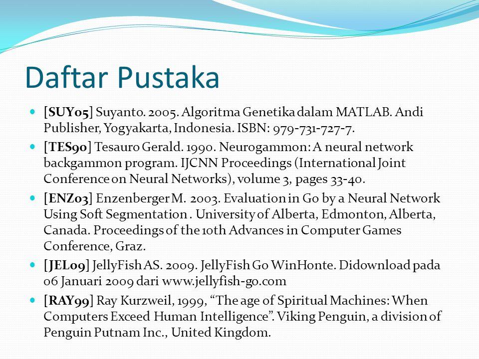 Daftar Pustaka [SUY05] Suyanto. 2005. Algoritma Genetika dalam MATLAB. Andi Publisher, Yogyakarta, Indonesia. ISBN: 979-731-727-7. [TES90] Tesauro Ger