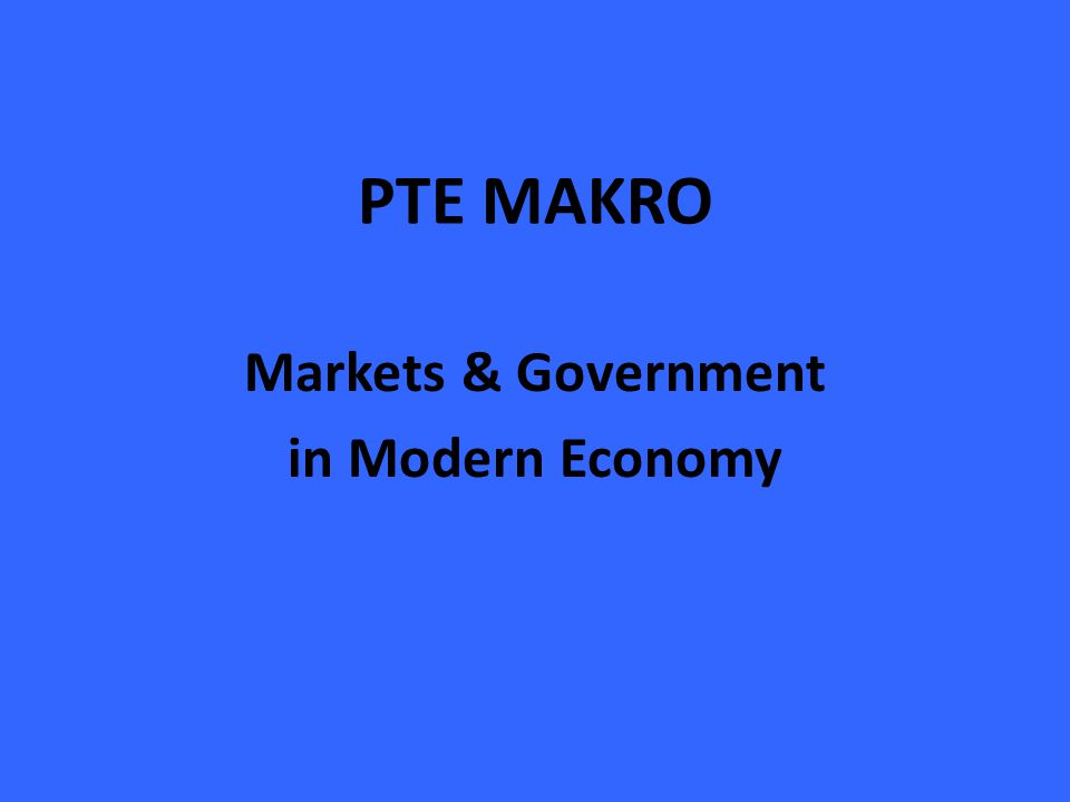 PTE MAKRO Markets & Government in Modern Economy