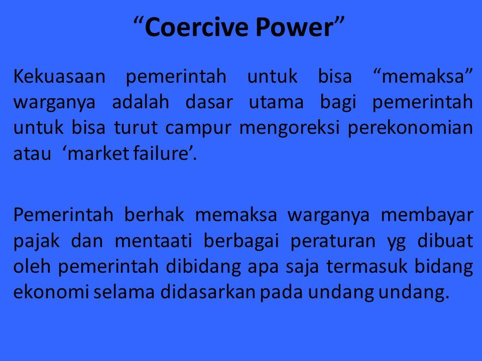"""""""Coercive Power"""" Kekuasaan pemerintah untuk bisa """"memaksa"""" warganya adalah dasar utama bagi pemerintah untuk bisa turut campur mengoreksi perekonomian"""