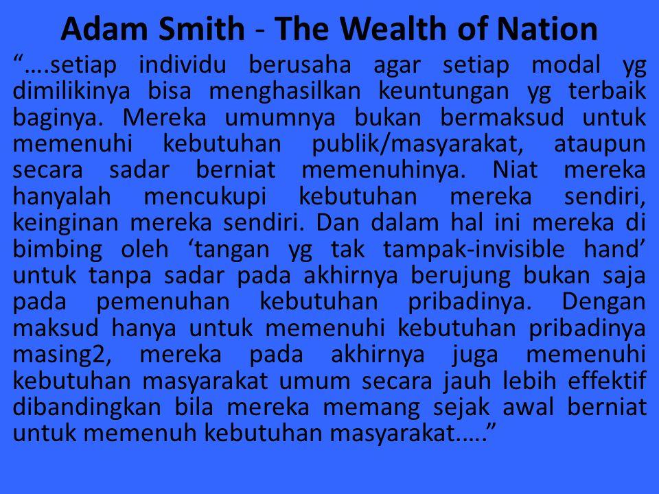 """Adam Smith - The Wealth of Nation """"….setiap individu berusaha agar setiap modal yg dimilikinya bisa menghasilkan keuntungan yg terbaik baginya. Mereka"""