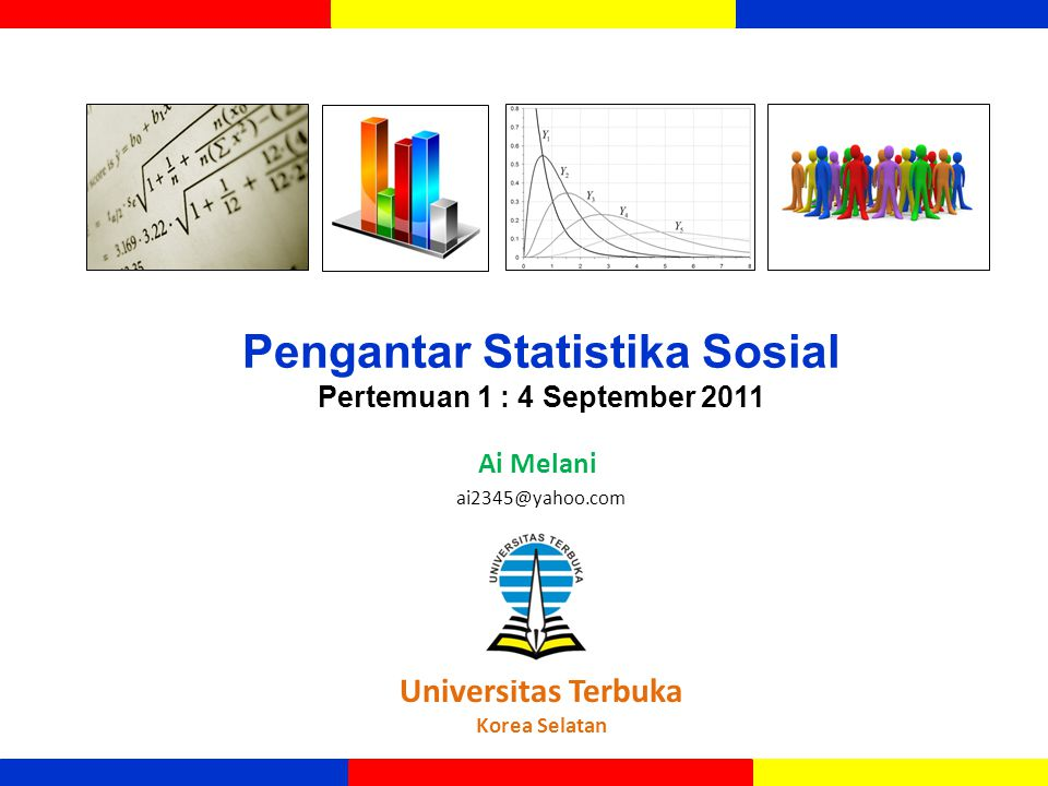 Pengantar Statistika Sosial Pertemuan 1 : 4 September 2011 Ai Melani Universitas Terbuka Korea Selatan ai2345@yahoo.com