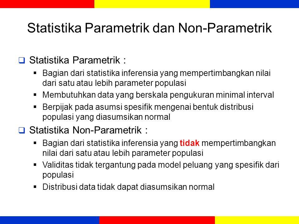 Statistika Parametrik dan Non-Parametrik  Statistika Parametrik :  Bagian dari statistika inferensia yang mempertimbangkan nilai dari satu atau lebi