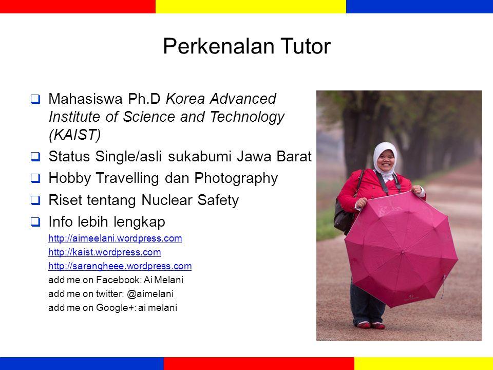 Perkenalan Tutor  Mahasiswa Ph.D Korea Advanced Institute of Science and Technology (KAIST)  Status Single/asli sukabumi Jawa Barat  Hobby Travelli