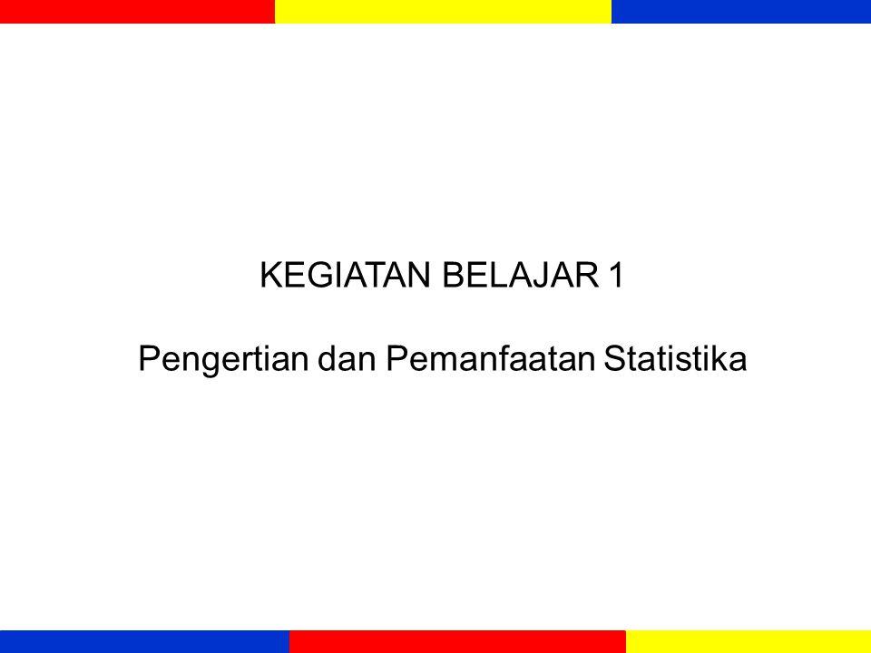 KEGIATAN BELAJAR 1 Pengertian dan Pemanfaatan Statistika