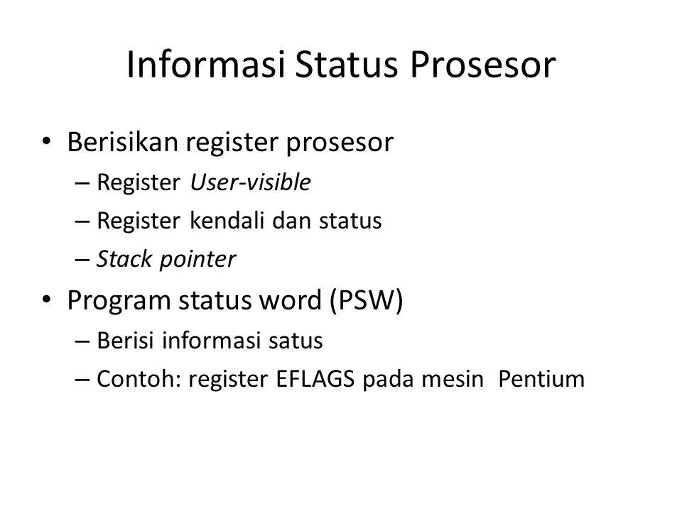 Informasi Status Prosesor Berisikan register prosesor – Register User-visible – Register kendali dan status – Stack pointer Program status word (PSW)