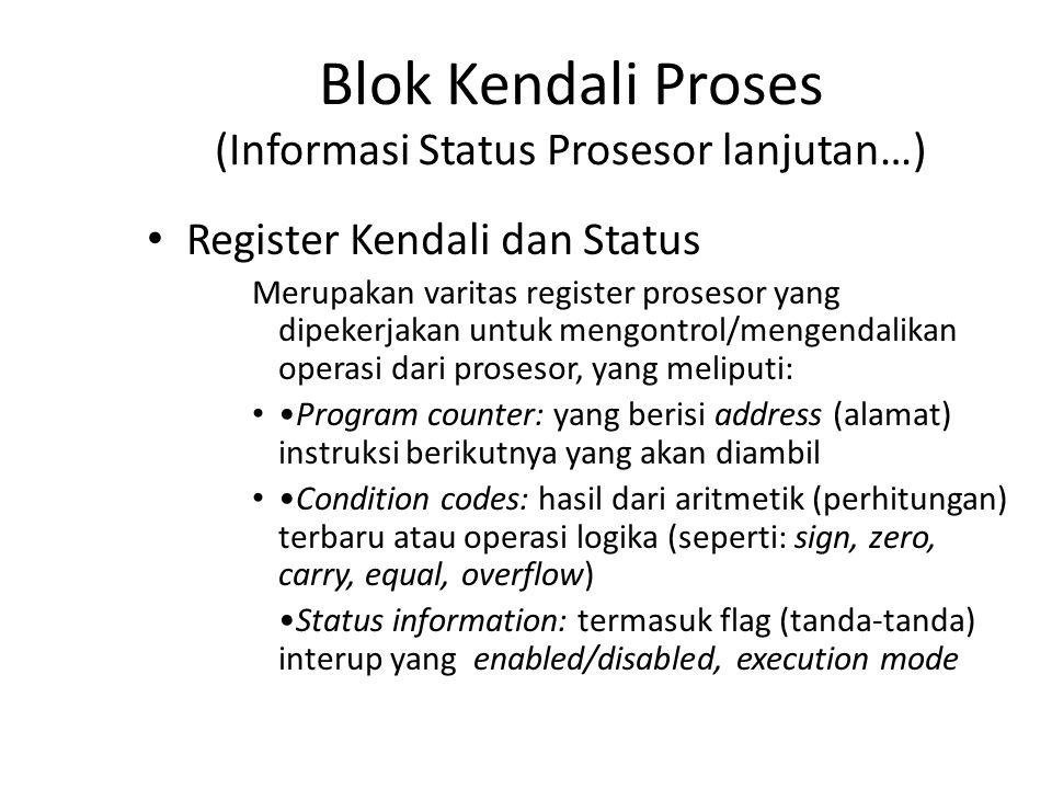 Blok Kendali Proses (Informasi Status Prosesor lanjutan…) Register Kendali dan Status Merupakan varitas register prosesor yang dipekerjakan untuk meng