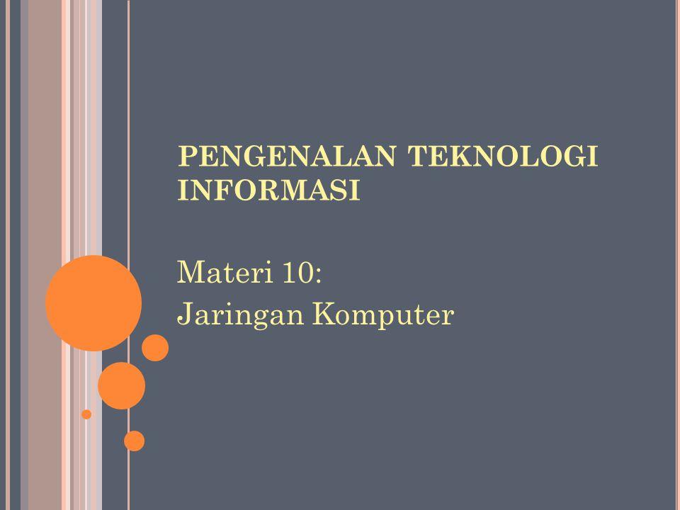 PENGENALAN TEKNOLOGI INFORMASI Materi 10: Jaringan Komputer