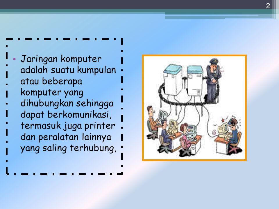 2 Jaringan komputer adalah suatu kumpulan atau beberapa komputer yang dihubungkan sehingga dapat berkomunikasi, termasuk juga printer dan peralatan lainnya yang saling terhubung,