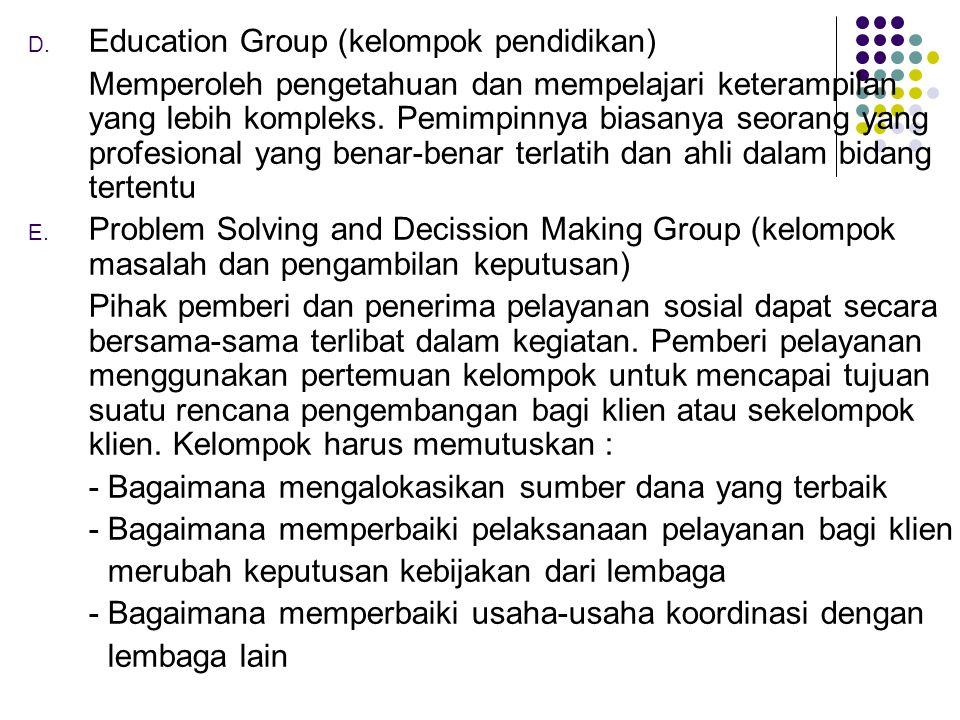 D. Education Group (kelompok pendidikan) Memperoleh pengetahuan dan mempelajari keterampilan yang lebih kompleks. Pemimpinnya biasanya seorang yang pr