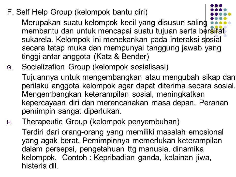 F. Self Help Group (kelompok bantu diri) Merupakan suatu kelompok kecil yang disusun saling membantu dan untuk mencapai suatu tujuan serta bersifat su