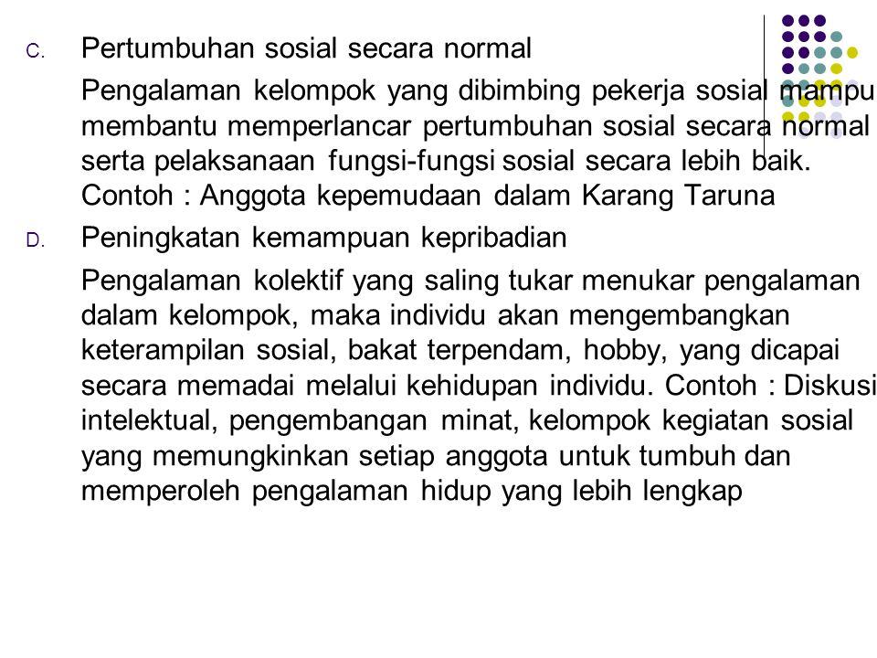 C. Pertumbuhan sosial secara normal Pengalaman kelompok yang dibimbing pekerja sosial mampu membantu memperlancar pertumbuhan sosial secara normal ser