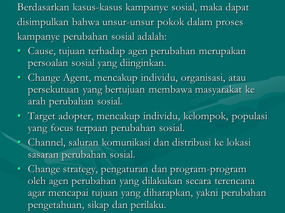 Berdasarkan kasus-kasus kampanye sosial, maka dapat disimpulkan bahwa unsur-unsur pokok dalam proses kampanye perubahan sosial adalah: Cause, tujuan terhadap agen perubahan merupakan persoalan sosial yang diinginkan.Cause, tujuan terhadap agen perubahan merupakan persoalan sosial yang diinginkan.