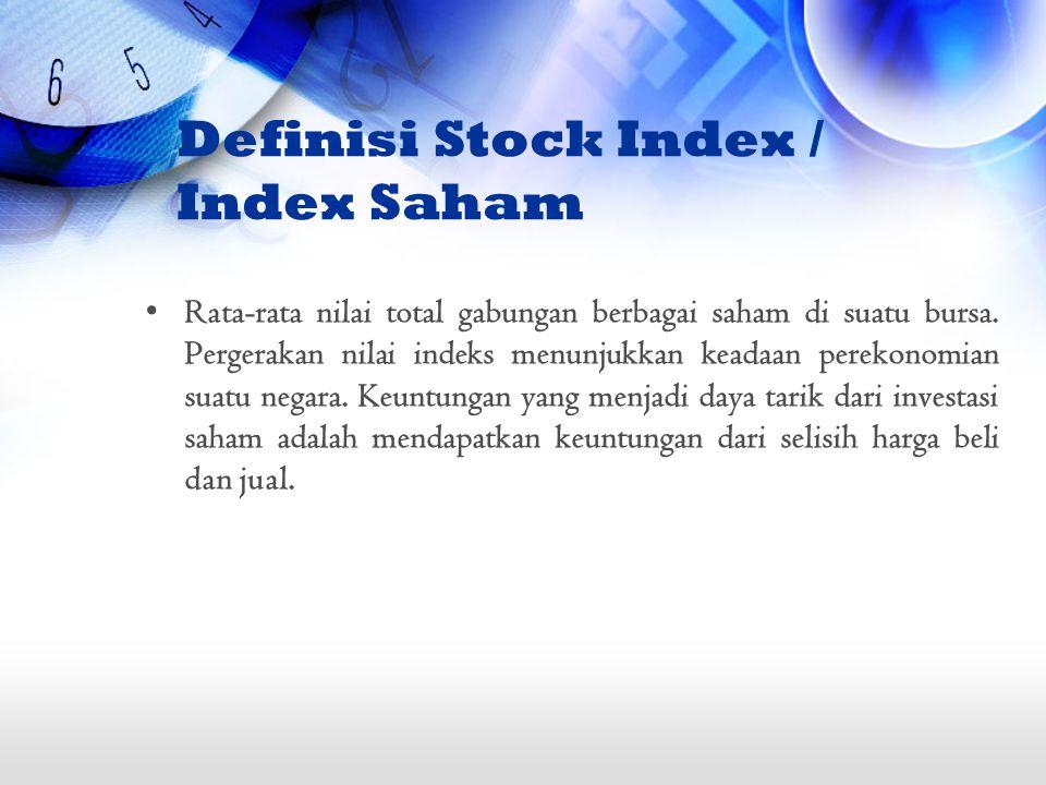 Definisi Stock Index / Index Saham Rata-rata nilai total gabungan berbagai saham di suatu bursa. Pergerakan nilai indeks menunjukkan keadaan perekonom