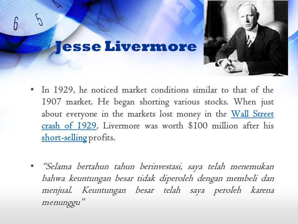 Jesse Livermore In 1929, he noticed market conditions similar to that of the 1907 market.