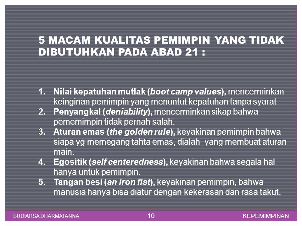 KEPEMIMPINAN BUDIARSA DHARMATANNA 10 1.Nilai kepatuhan mutlak (boot camp values), mencerminkan keinginan pemimpin yang menuntut kepatuhan tanpa syarat