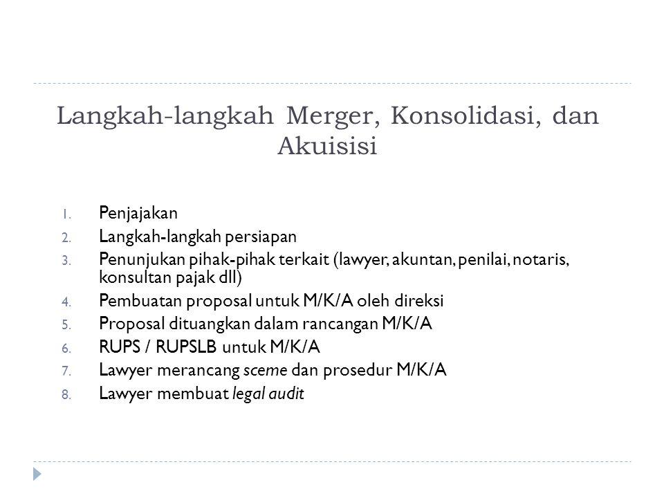 Langkah-langkah Merger, Konsolidasi, dan Akuisisi 1. Penjajakan 2. Langkah-langkah persiapan 3. Penunjukan pihak-pihak terkait (lawyer, akuntan, penil