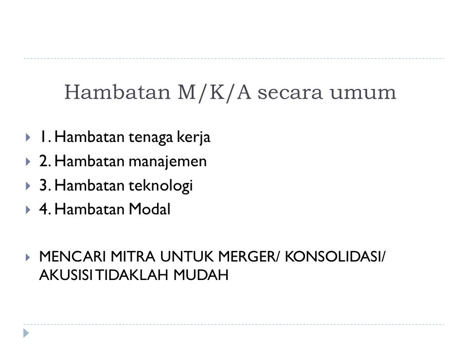 Hambatan M/K/A secara umum  1. Hambatan tenaga kerja  2. Hambatan manajemen  3. Hambatan teknologi  4. Hambatan Modal  MENCARI MITRA UNTUK MERGER