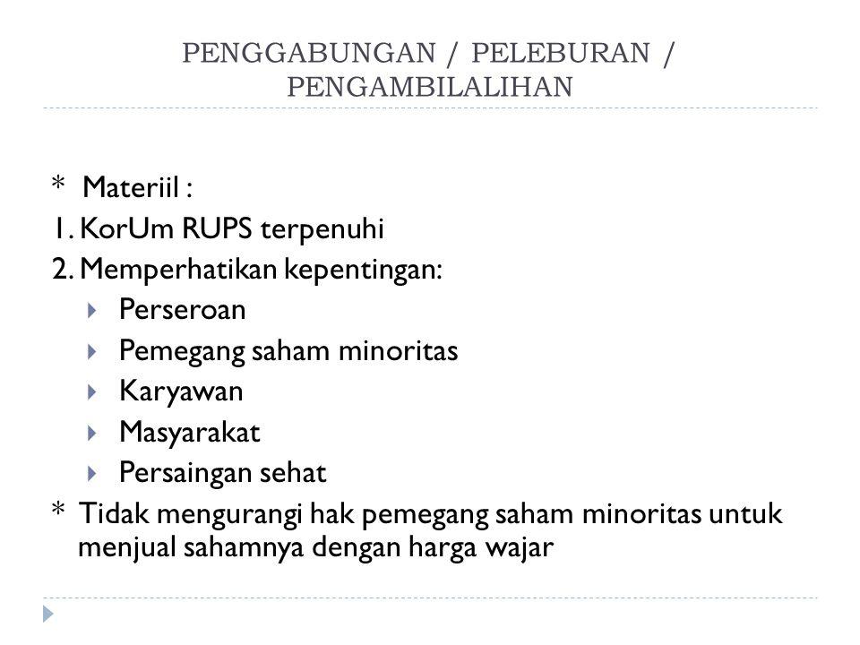PENGGABUNGAN / PELEBURAN / PENGAMBILALIHAN * Materiil : 1. KorUm RUPS terpenuhi 2. Memperhatikan kepentingan:  Perseroan  Pemegang saham minoritas 