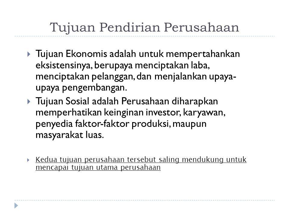 Tujuan Pendirian Perusahaan  Tujuan Ekonomis adalah untuk mempertahankan eksistensinya, berupaya menciptakan laba, menciptakan pelanggan, dan menjalankan upaya- upaya pengembangan.