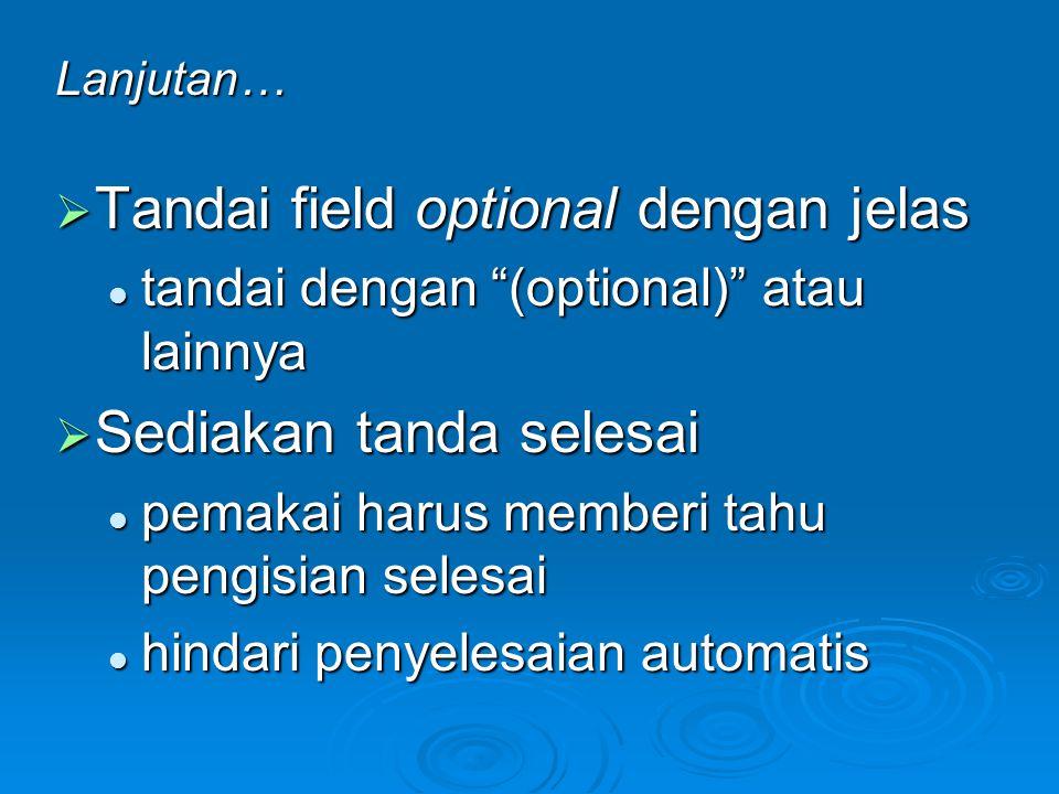 "Lanjutan…  Tandai field optional dengan jelas tandai dengan ""(optional)"" atau lainnya tandai dengan ""(optional)"" atau lainnya  Sediakan tanda selesa"