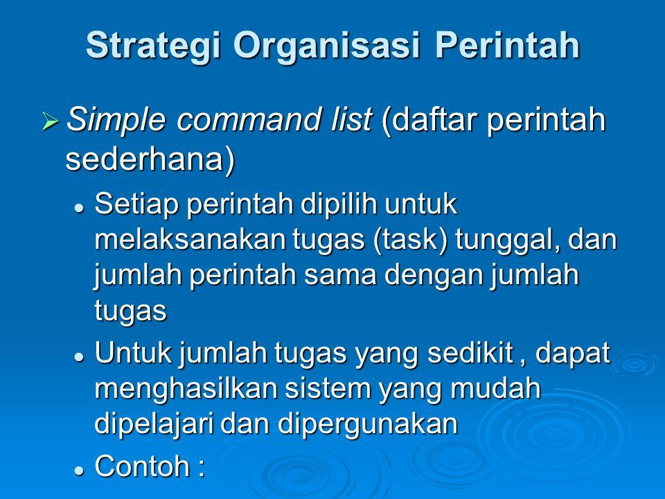 Strategi Organisasi Perintah  Simple command list (daftar perintah sederhana) Setiap perintah dipilih untuk melaksanakan tugas (task) tunggal, dan ju
