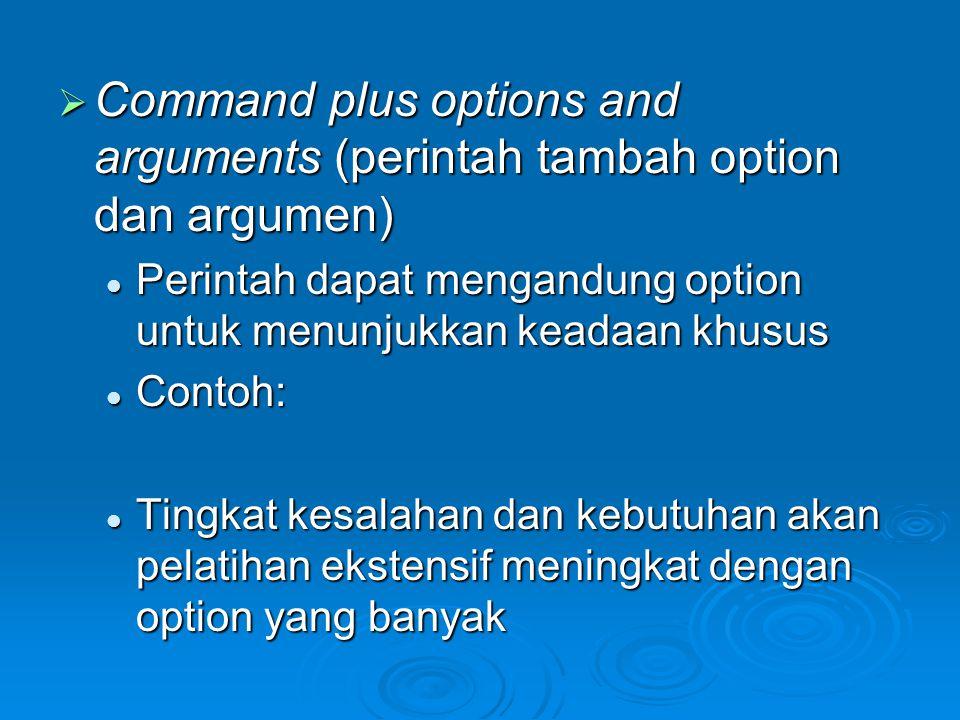  Command plus options and arguments (perintah tambah option dan argumen) Perintah dapat mengandung option untuk menunjukkan keadaan khusus Perintah d
