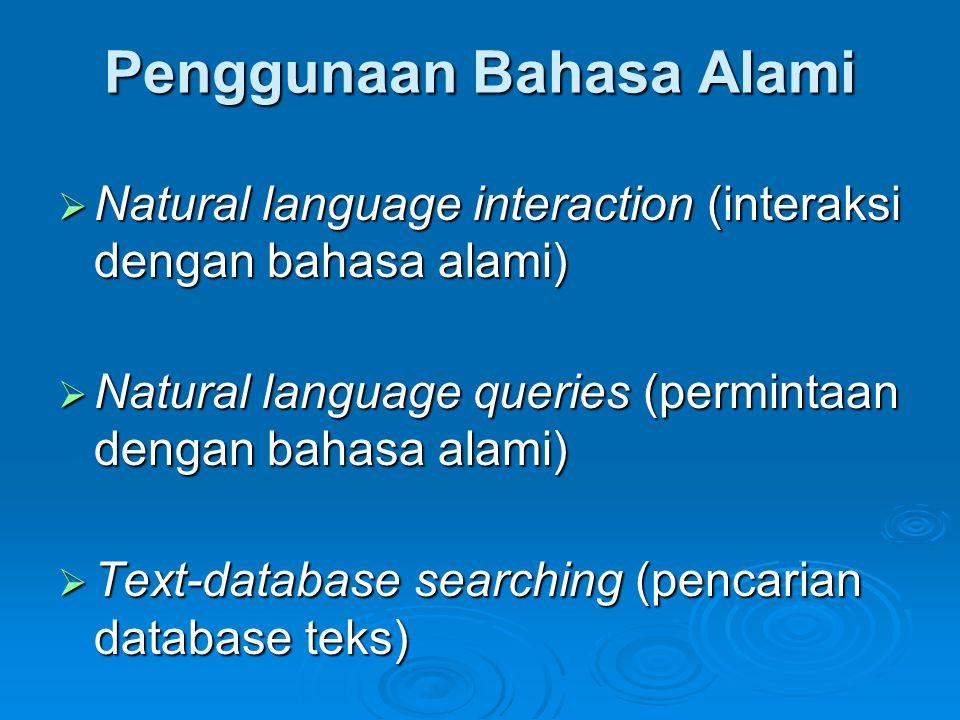Penggunaan Bahasa Alami  Natural language interaction (interaksi dengan bahasa alami)  Natural language queries (permintaan dengan bahasa alami)  T