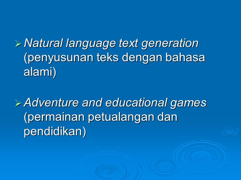  Natural language text generation (penyusunan teks dengan bahasa alami)  Adventure and educational games (permainan petualangan dan pendidikan)