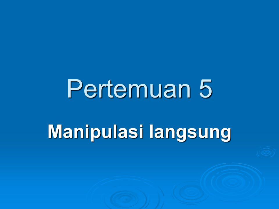 Pertemuan 5 Manipulasi langsung