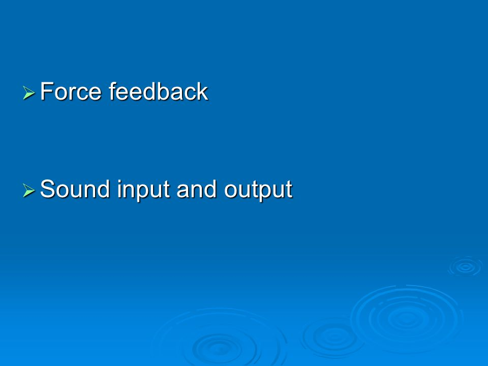  Force feedback  Sound input and output