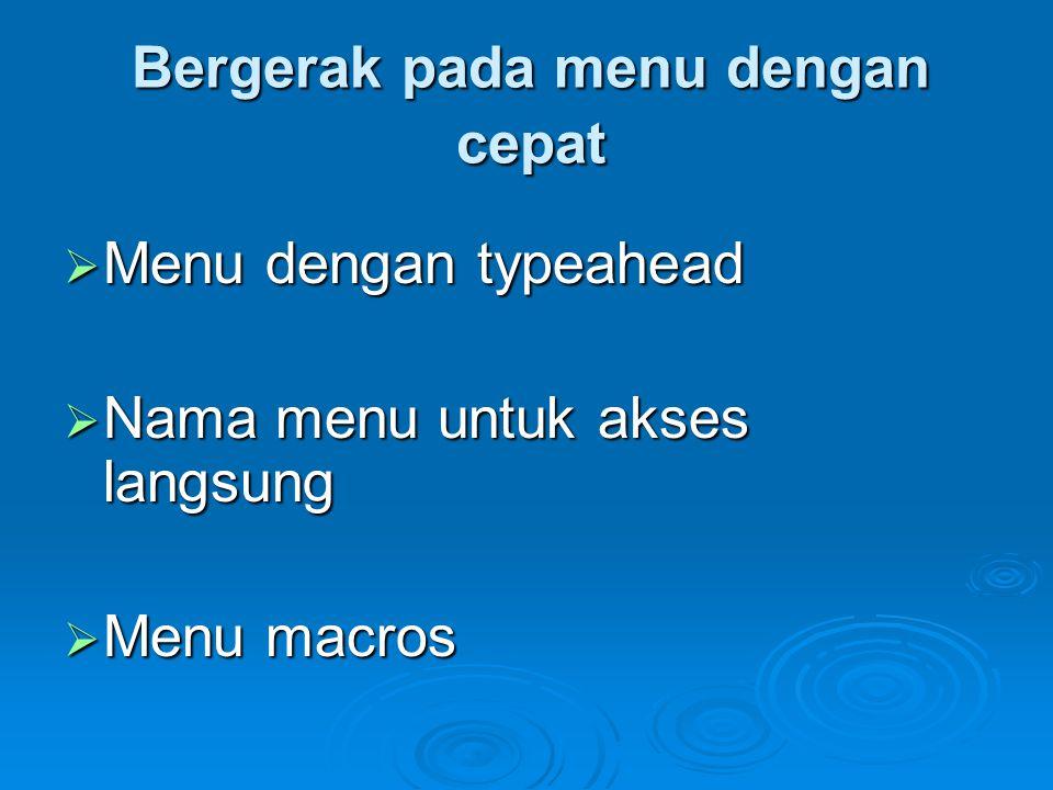 Bergerak pada menu dengan cepat  Menu dengan typeahead  Nama menu untuk akses langsung  Menu macros
