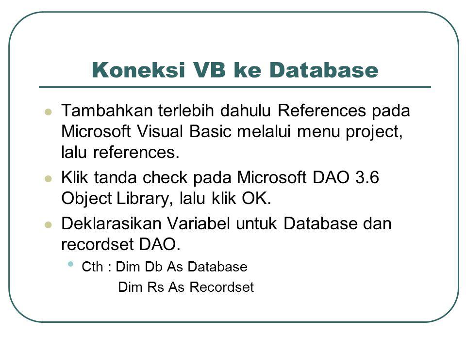 Koneksi VB ke Database Tambahkan terlebih dahulu References pada Microsoft Visual Basic melalui menu project, lalu references.