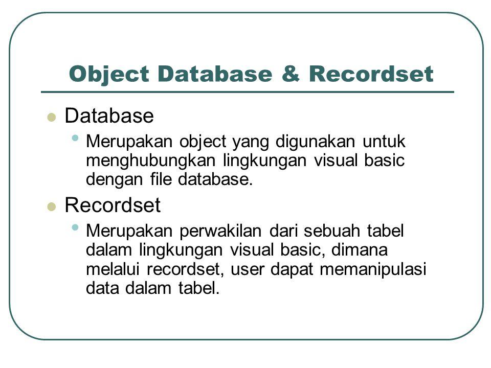 Object Database & Recordset Database Merupakan object yang digunakan untuk menghubungkan lingkungan visual basic dengan file database.