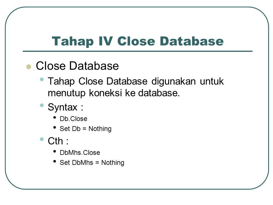 Tahap IV Close Database Close Database Tahap Close Database digunakan untuk menutup koneksi ke database.