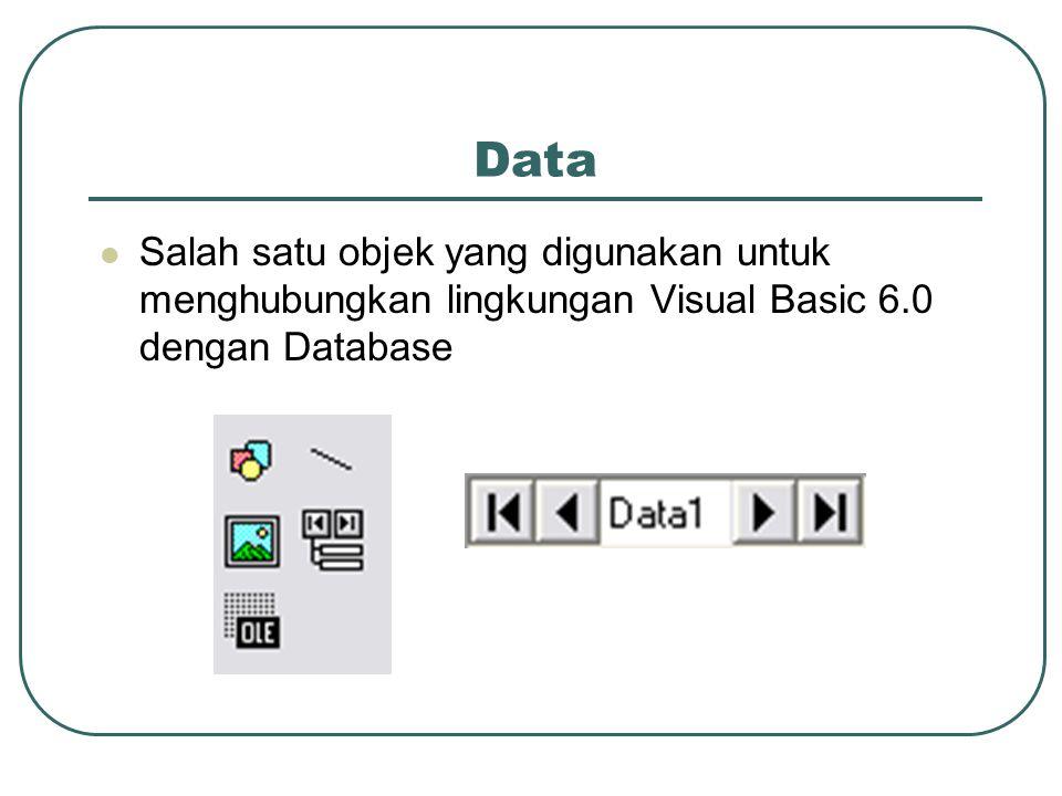 Data Salah satu objek yang digunakan untuk menghubungkan lingkungan Visual Basic 6.0 dengan Database