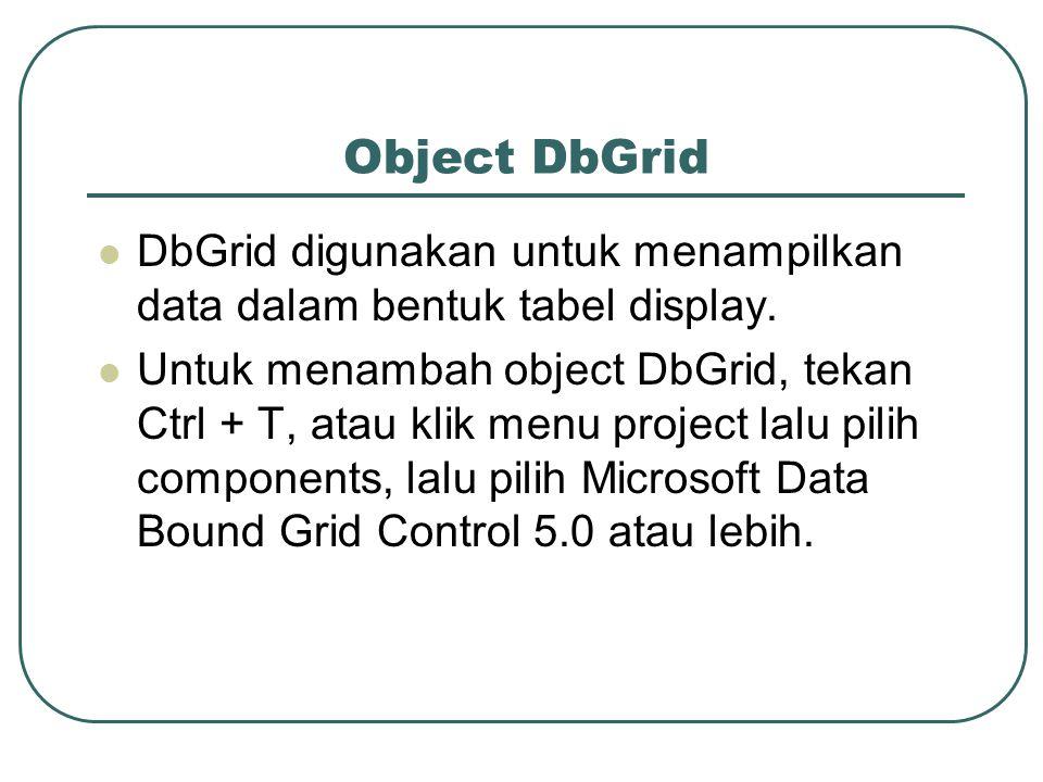 Object DbGrid DbGrid digunakan untuk menampilkan data dalam bentuk tabel display.