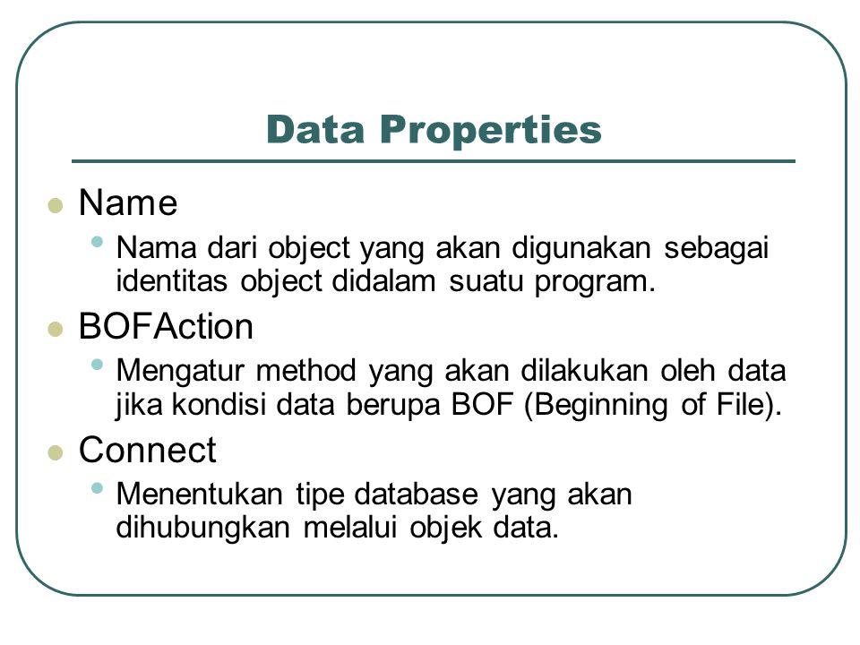 Data Properties Name Nama dari object yang akan digunakan sebagai identitas object didalam suatu program.