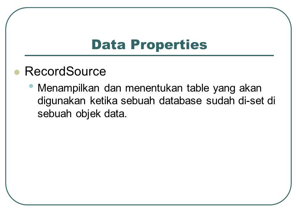 Data Properties RecordSource Menampilkan dan menentukan table yang akan digunakan ketika sebuah database sudah di-set di sebuah objek data.