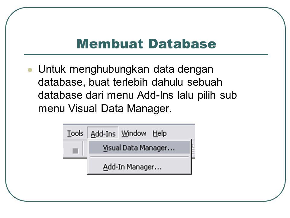 Membuat Database Untuk menghubungkan data dengan database, buat terlebih dahulu sebuah database dari menu Add-Ins lalu pilih sub menu Visual Data Manager.