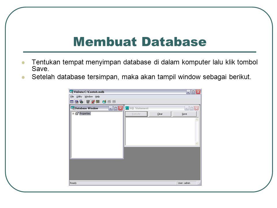 Membuat Database Tentukan tempat menyimpan database di dalam komputer lalu klik tombol Save.