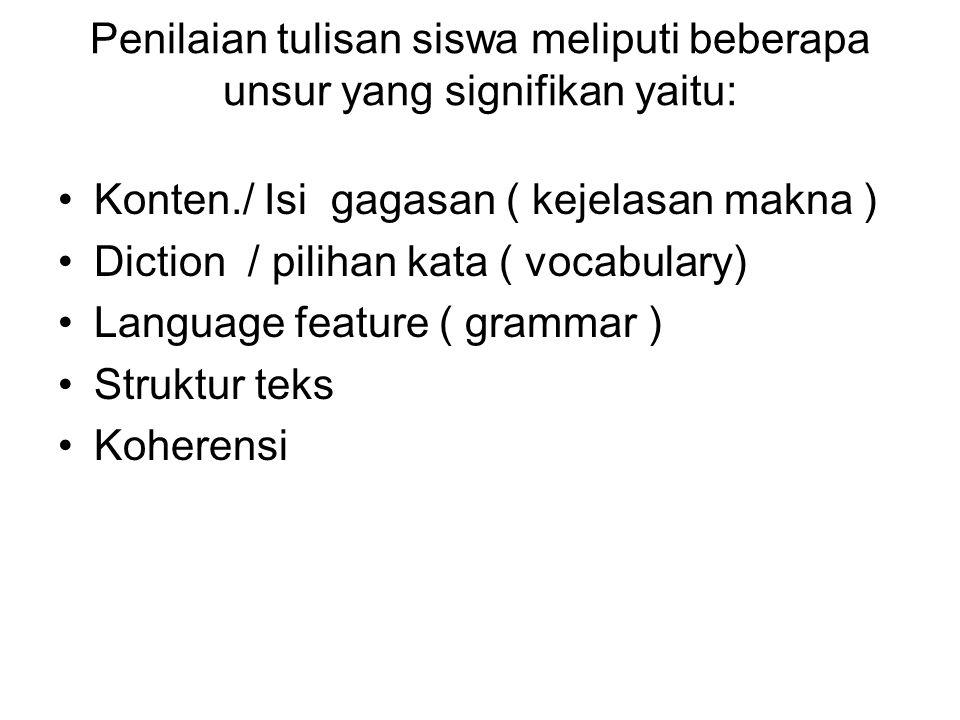 Penilaian tulisan siswa meliputi beberapa unsur yang signifikan yaitu: Konten./ Isi gagasan ( kejelasan makna ) Diction / pilihan kata ( vocabulary) L