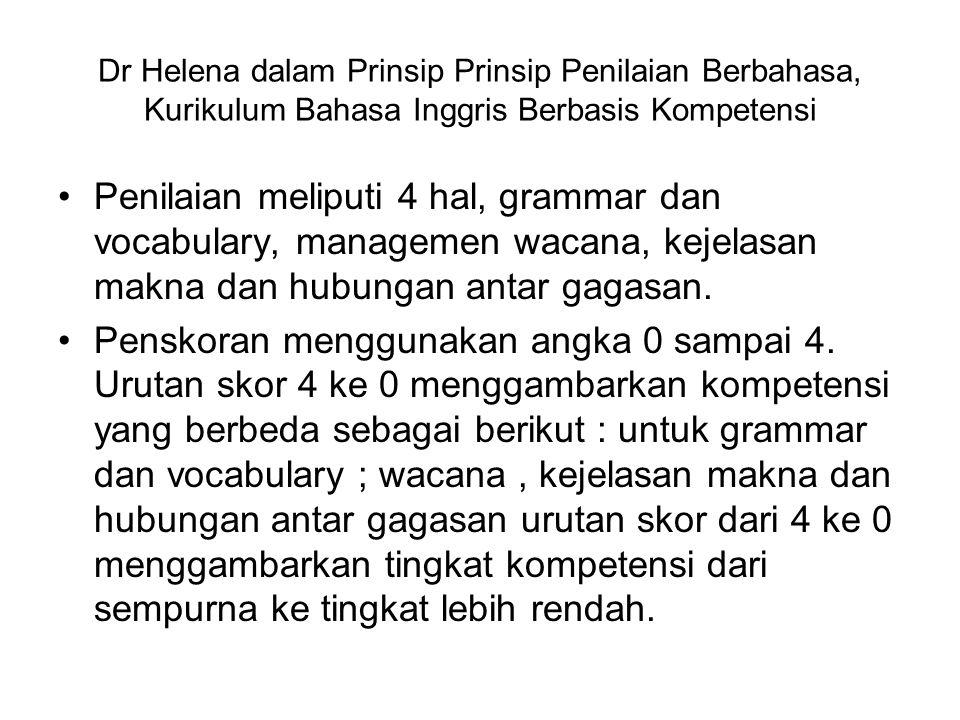 Dr Helena dalam Prinsip Prinsip Penilaian Berbahasa, Kurikulum Bahasa Inggris Berbasis Kompetensi Penilaian meliputi 4 hal, grammar dan vocabulary, ma