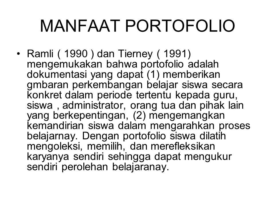 MANFAAT PORTOFOLIO Ramli ( 1990 ) dan Tierney ( 1991) mengemukakan bahwa portofolio adalah dokumentasi yang dapat (1) memberikan gmbaran perkembangan