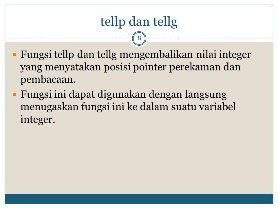 tellp dan tellg 8 Fungsi tellp dan tellg mengembalikan nilai integer yang menyatakan posisi pointer perekaman dan pembacaan. Fungsi ini dapat digunaka