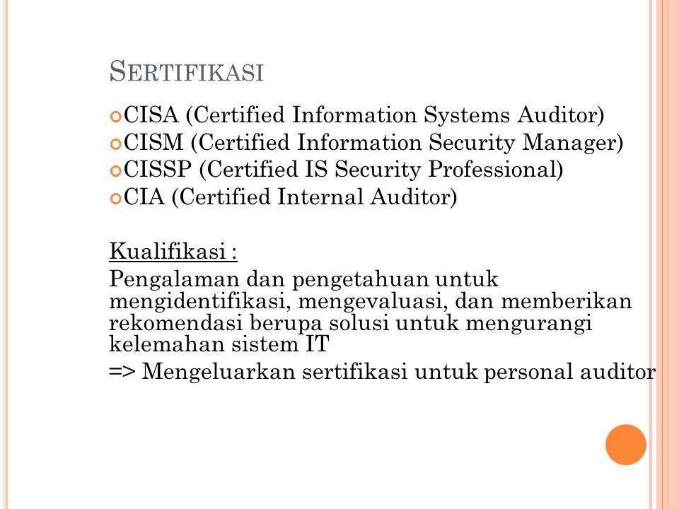 S ERTIFIKASI CISA (Certified Information Systems Auditor) CISM (Certified Information Security Manager) CISSP (Certified IS Security Professional) CIA